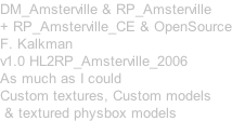 DM_Amsterville & RP_Amsterville + RP_Amsterville_CE & OpenSource F. Kalkman v1.0 HL2RP_Amsterville_2006 As much as I could Custom textures, Custom models  & textured physbox models